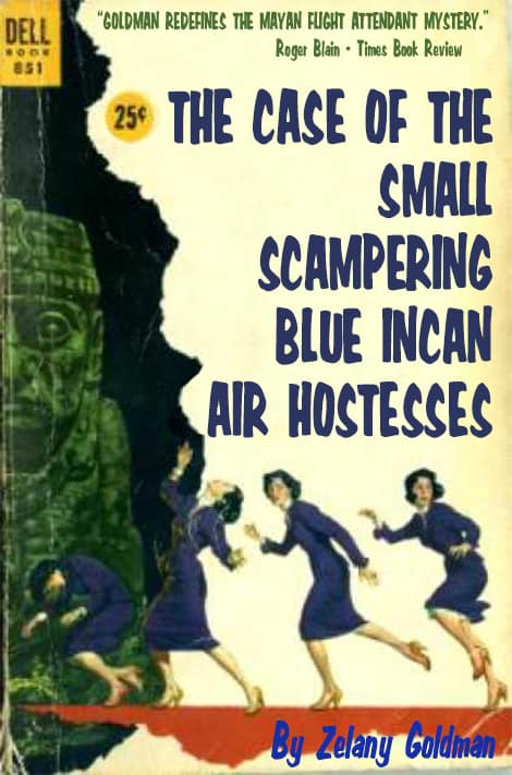 The Case Of The Small Scampering Blue Incan Air Hostesses by Zelany Goldman