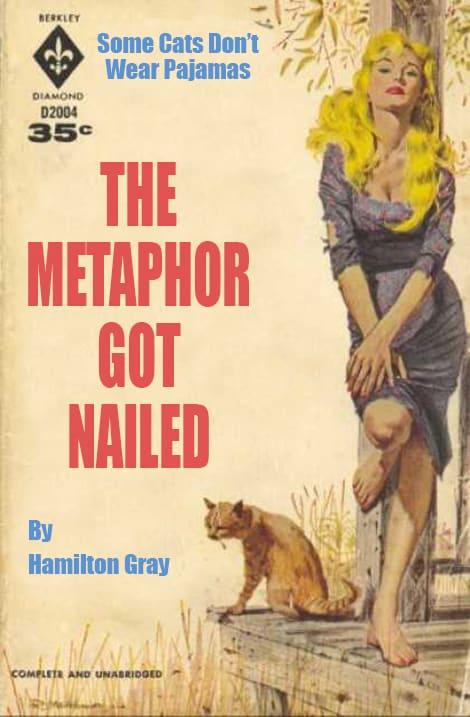 The Metaphor Got Nailed by Hamilton Gray