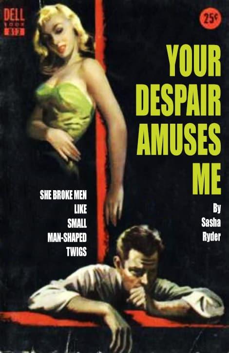 Your Despair Amuses Me by Sasha Ryder